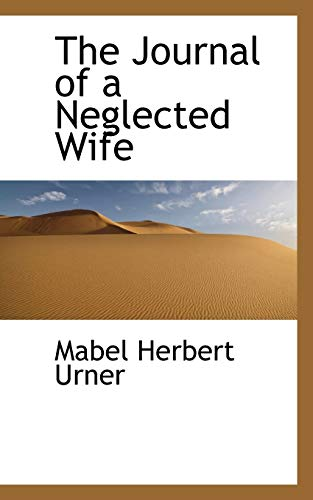 The Journal of a Neglected Wife (Paperback): Mabel Herbert Urner