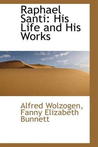 Raphael Santi: His Life and His Works: Wolzogen, Fanny Elizabeth
