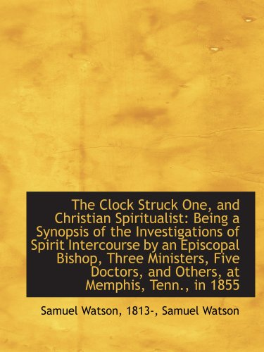 9781103698219: The Clock Struck One, and Christian Spiritualist: Being a Synopsis of the Investigations of Spirit I