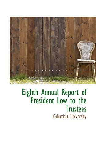 Eighth Annual Report of President Low to the Trustees (1103702254) by Columbia University