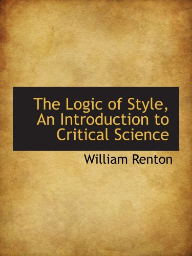 9781103705726: The Logic of Style, An Introduction to Critical Science
