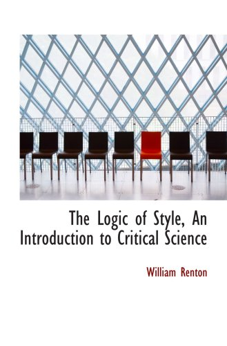9781103705740: The Logic of Style, An Introduction to Critical Science