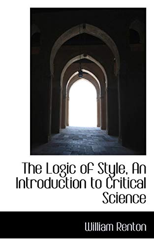 9781103705795: The Logic of Style, An Introduction to Critical Science
