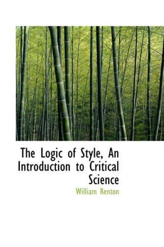 9781103705849: The Logic of Style, An Introduction to Critical Science