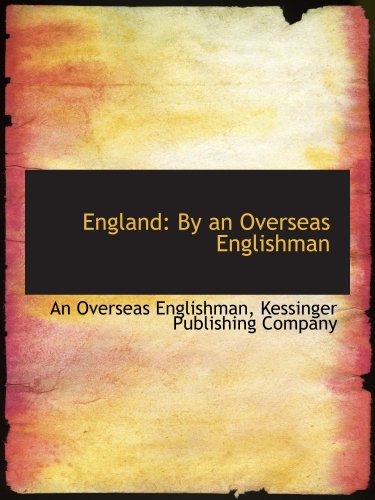 England: By an Overseas Englishman: Kessinger Publishing Company,