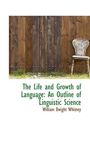 9781103710973: The Life and Growth of Language: An Outline of Linguistic Science