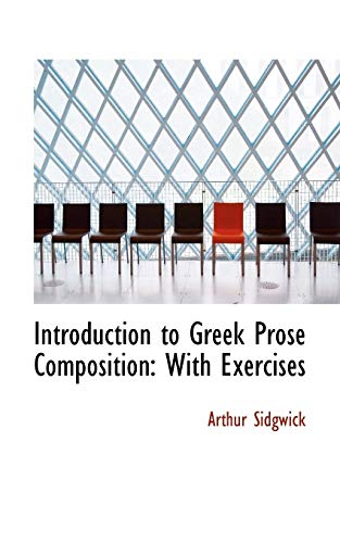 Introduction to Greek Prose Composition: With Exercises: Sidgwick, Arthur