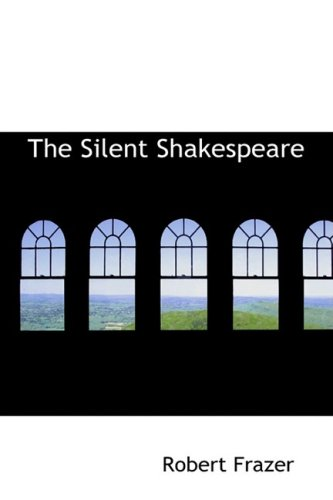 The Silent Shakespeare: Frazer, Robert
