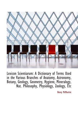 9781103723591: Lexicon Scientiarum: A Dictionary of Terms Used in the Various Branches of Anatomy, Astronomy, Botan