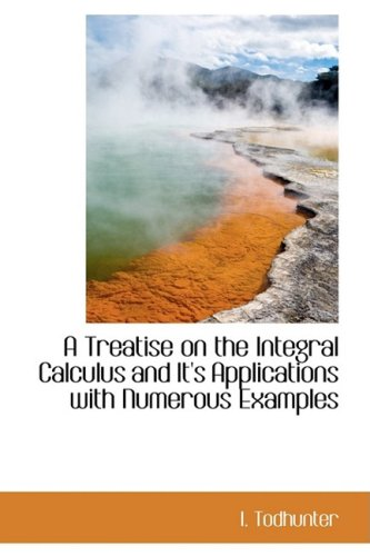 9781103723904: A Treatise on the Integral Calculus and It's Applications with Numerous Examples
