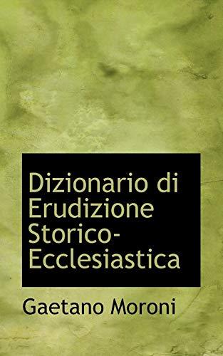 Dizionario di Erudizione Storico-Ecclesiastica (Italian Edition): Moroni, Gaetano