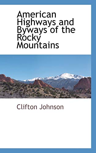 American Highways and Byways of the Rocky Mountains: Clifton Johnson
