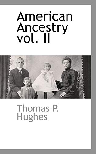 American Ancestry vol. II: Thomas P. Hughes
