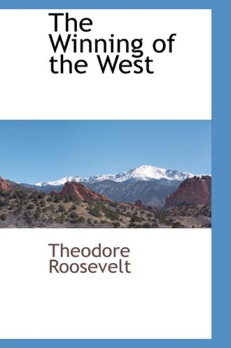 The Winning of the West: Theodore Roosevelt