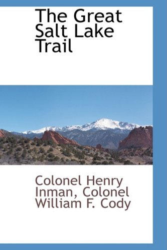 The Great Salt Lake Trail: Colonel Henry Inman