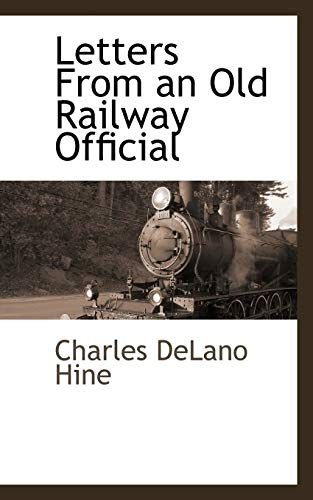 Letters from an Old Railway Official (Paperback): Charles Delano Hine
