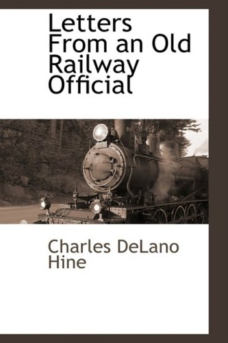 Letters from an Old Railway Official (Hardback): Charles Delano Hine