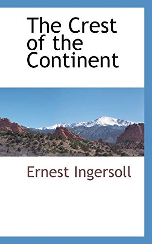 The Crest of the Continent: Ernest Ingersoll