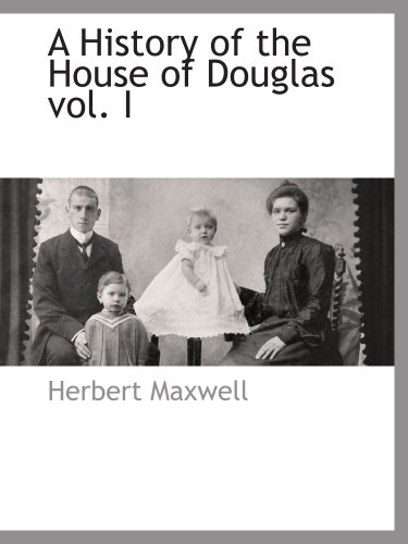 A History of the House of Douglas vol. I: Maxwell, Herbert