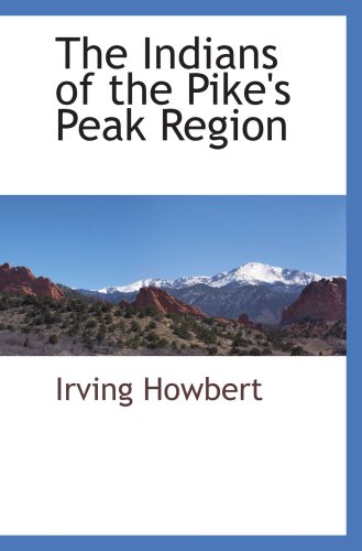 9781103731725: The Indians of the Pike's Peak Region