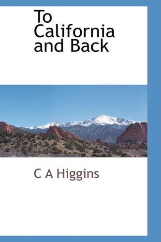 To California and Back: C A Higgins