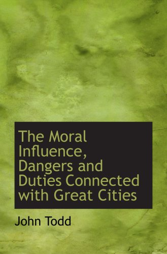 9781103735419: The Moral Influence, Dangers and Duties Connected with Great Cities