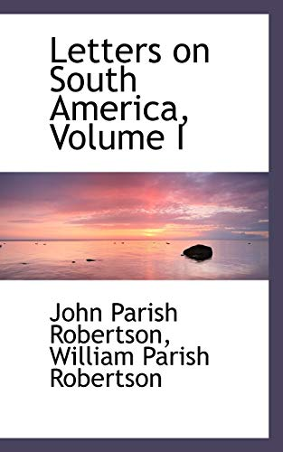 9781103735457: Letters on South America, Volume I