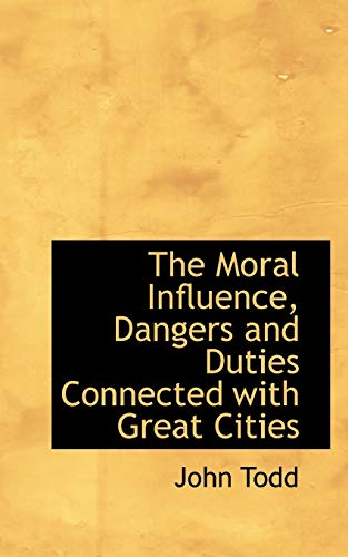 9781103735501: The Moral Influence, Dangers and Duties Connected with Great Cities