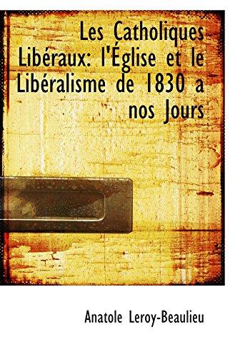 9781103736669: Les Catholiques Libéraux: l'Église et le Libéralisme de 1830 a nos Jours