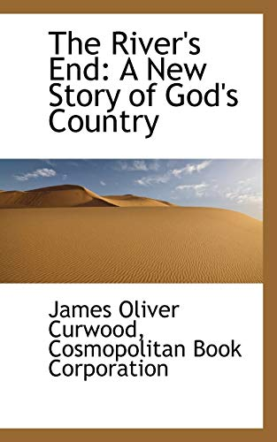 The River's End: A New Story of God's Country (9781103737000) by James Oliver Curwood