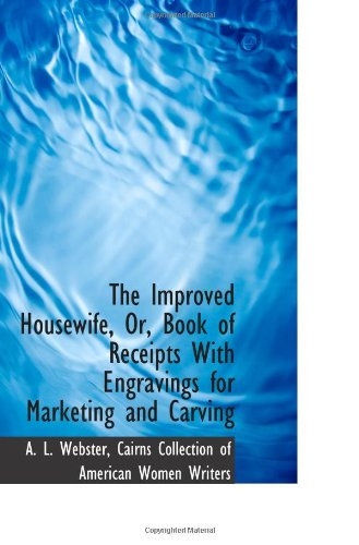 9781103740413: The Improved Housewife, Or, Book of Receipts With Engravings for Marketing and Carving