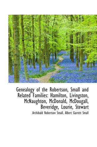 9781103744657: Genealogy of the Robertson, Small and Related Families: Hamilton, Livingston, McNaughton, McDonald,