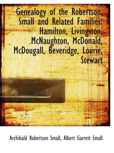 9781103744701: Genealogy of the Robertson, Small and Related Families: Hamilton, Livingston, McNaughton, McDonald,
