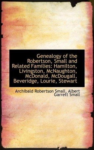 9781103744794: Genealogy of the Robertson, Small and Related Families: Hamilton, Livingston, McNaughton, McDonald,