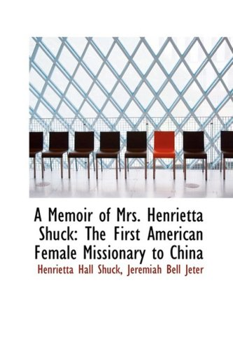 9781103752232: A Memoir of Mrs. Henrietta Shuck: The First American Female Missionary to China