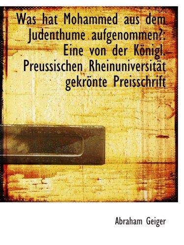 9781103753369: Was hat Mohammed aus dem Judenthume aufgenommen?: Eine von der Königl. Preussischen Rheinuniversität