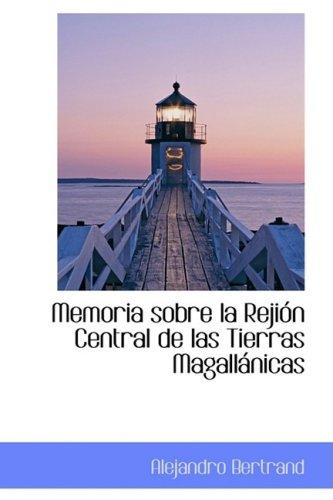 9781103754236: Memoria sobre la Rejión Central de las Tierras Magallánicas (Spanish Edition)