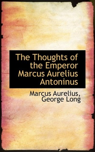 The Thoughts of the Emperor Marcus Aurelius Antoninus (1103755064) by Marcus Aurelius