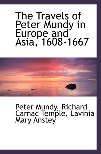 9781103755561: The Travels of Peter Mundy in Europe and Asia, 1608-1667