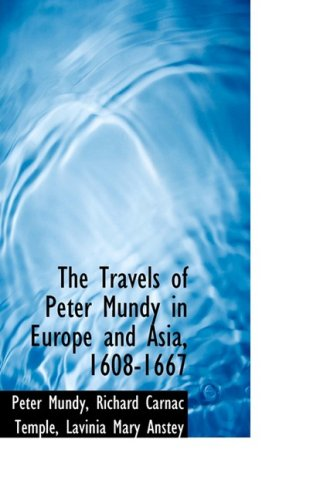 9781103755714: The Travels of Peter Mundy in Europe and Asia, 1608-1667