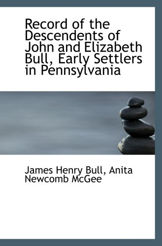 9781103757732: Record of the Descendents of John and Elizabeth Bull, Early Settlers in Pennsylvania