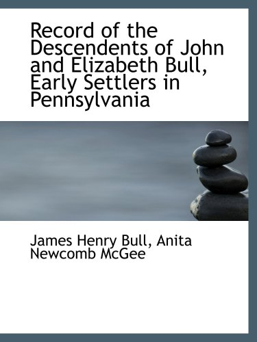 9781103757763: Record of the Descendents of John and Elizabeth Bull, Early Settlers in Pennsylvania