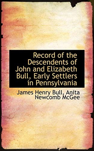 9781103757824: Record of the Descendents of John and Elizabeth Bull, Early Settlers in Pennsylvania