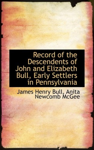 9781103757886: Record of the Descendents of John and Elizabeth Bull, Early Settlers in Pennsylvania
