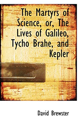 9781103758036: The Martyrs of Science, or, The Lives of Galileo, Tycho Brahe, and Kepler