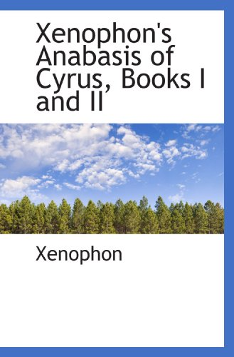 Xenophon's Anabasis of Cyrus, Books I and II (9781103759286) by Xenophon