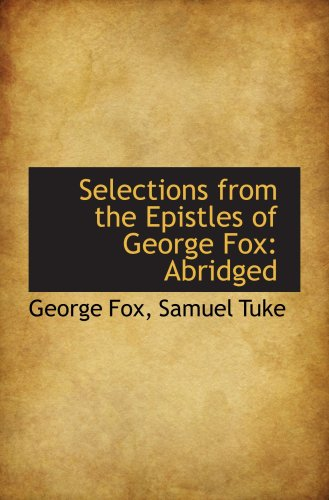 Selections from the Epistles of George Fox: Abridged: George Fox