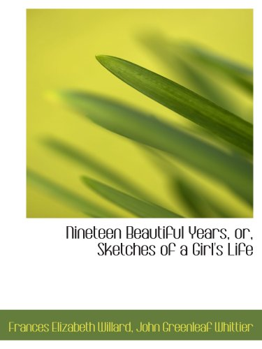 9781103770908: Nineteen Beautiful Years, or, Sketches of a Girl's Life