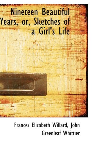 9781103771066: Nineteen Beautiful Years, Or, Sketches of a Girl's Life