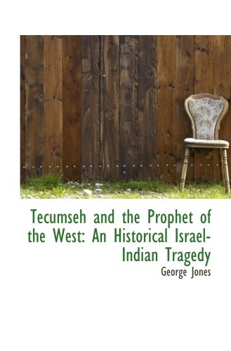 9781103771240: Tecumseh and the Prophet of the West: An Historical Israel-Indian Tragedy